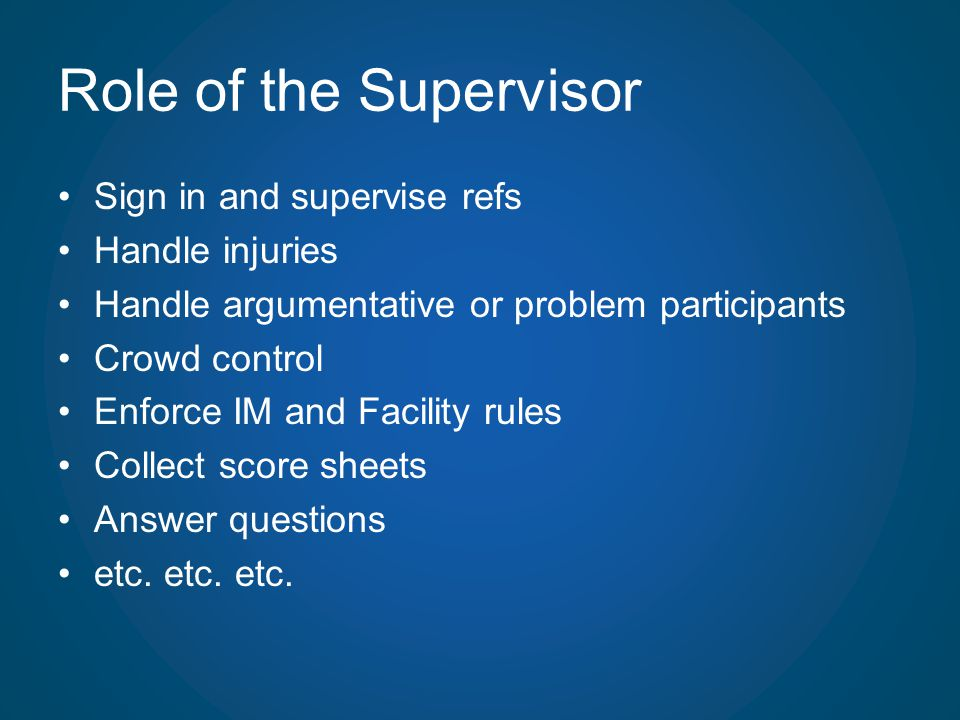 Role of the Supervisor Sign in and supervise refs Handle injuries