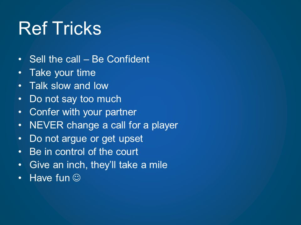 Ref Tricks Sell the call – Be Confident Take your time