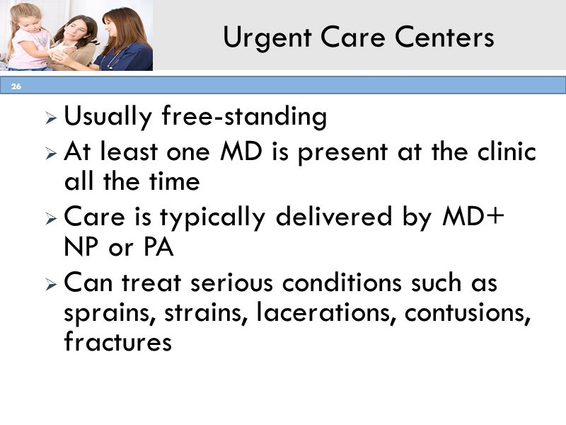 Urgent Care Centers Usually free-standing