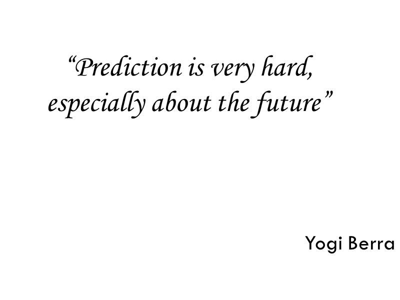 Prediction is very hard, especially about the future