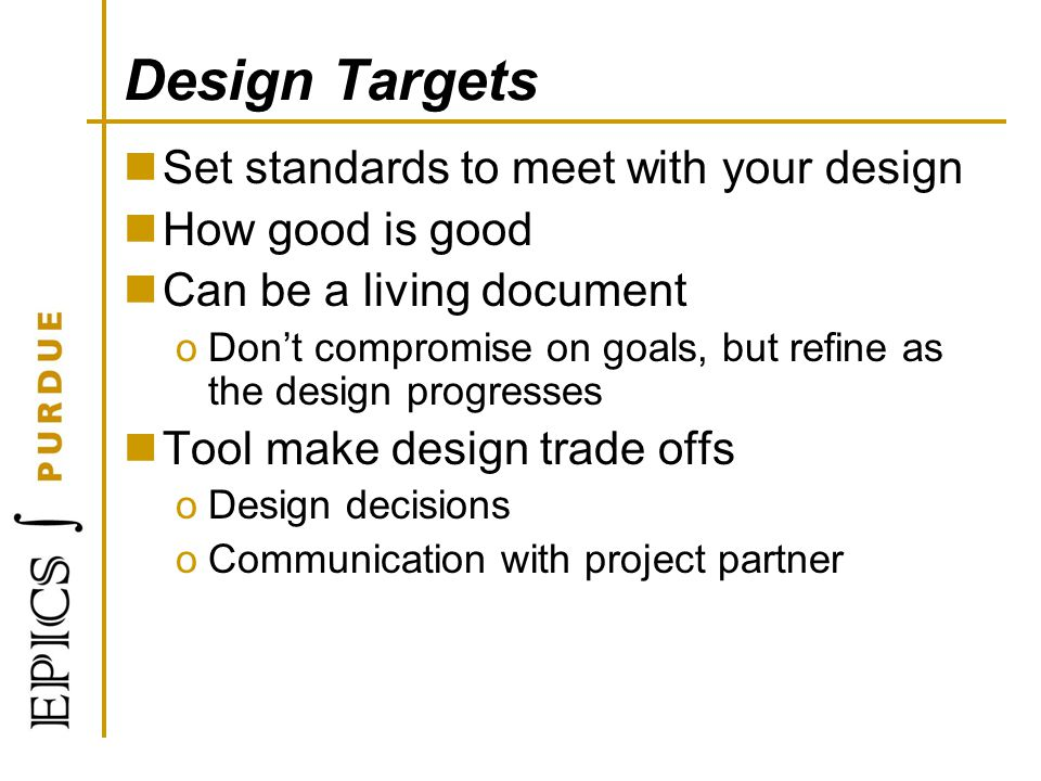 Design Targets Set standards to meet with your design How good is good