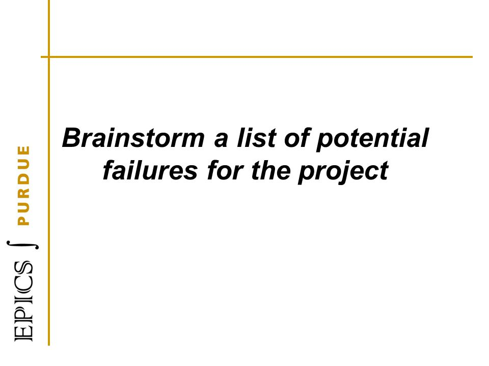 Brainstorm a list of potential failures for the project