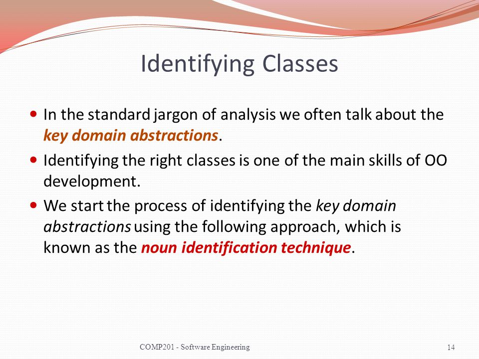 Identifying Classes In the standard jargon of analysis we often talk about the key domain abstractions.