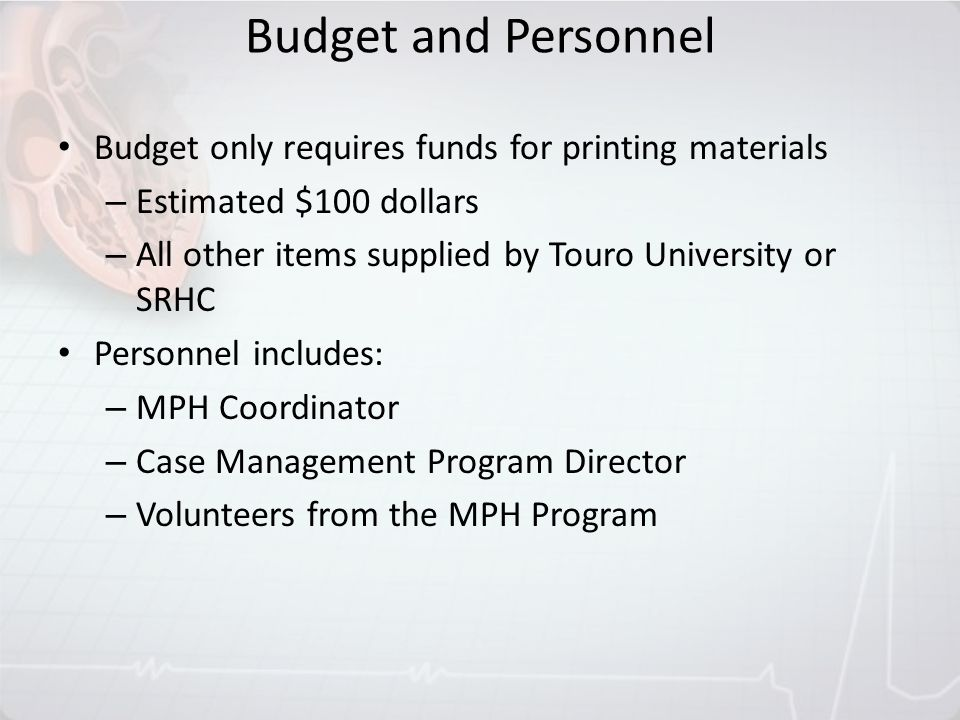 Budget and Personnel Budget only requires funds for printing materials