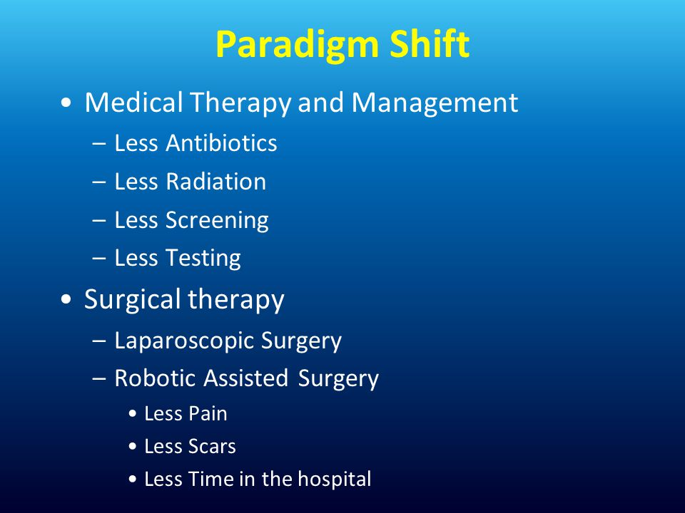 Paradigm Shift Medical Therapy and Management Surgical therapy