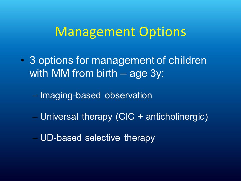 Management Options 3 options for management of children with MM from birth – age 3y: Imaging-based observation.