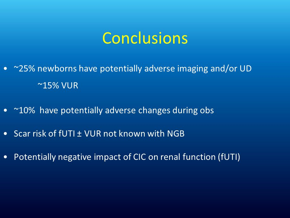 Conclusions ~25% newborns have potentially adverse imaging and/or UD