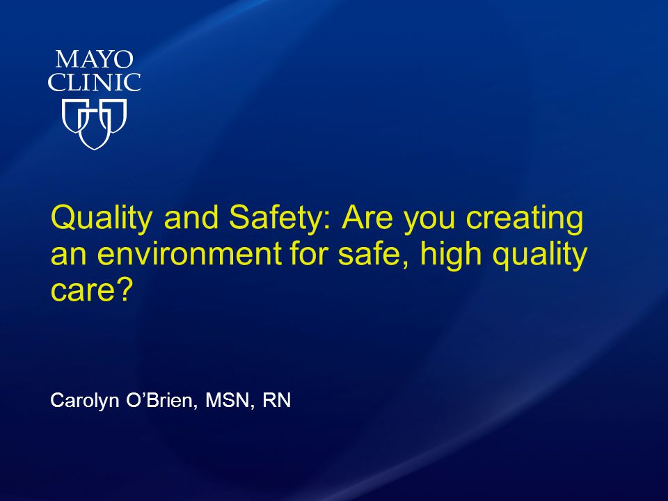 Quality and Safety: Are you creating an environment for safe, high quality care