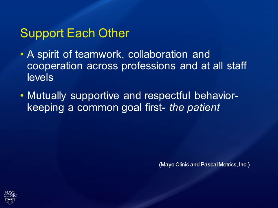 Support Each Other A spirit of teamwork, collaboration and cooperation across professions and at all staff levels.