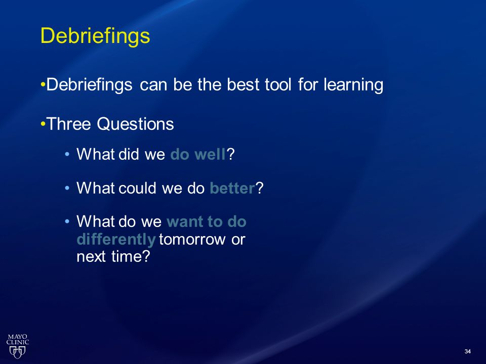 Debriefings Debriefings can be the best tool for learning