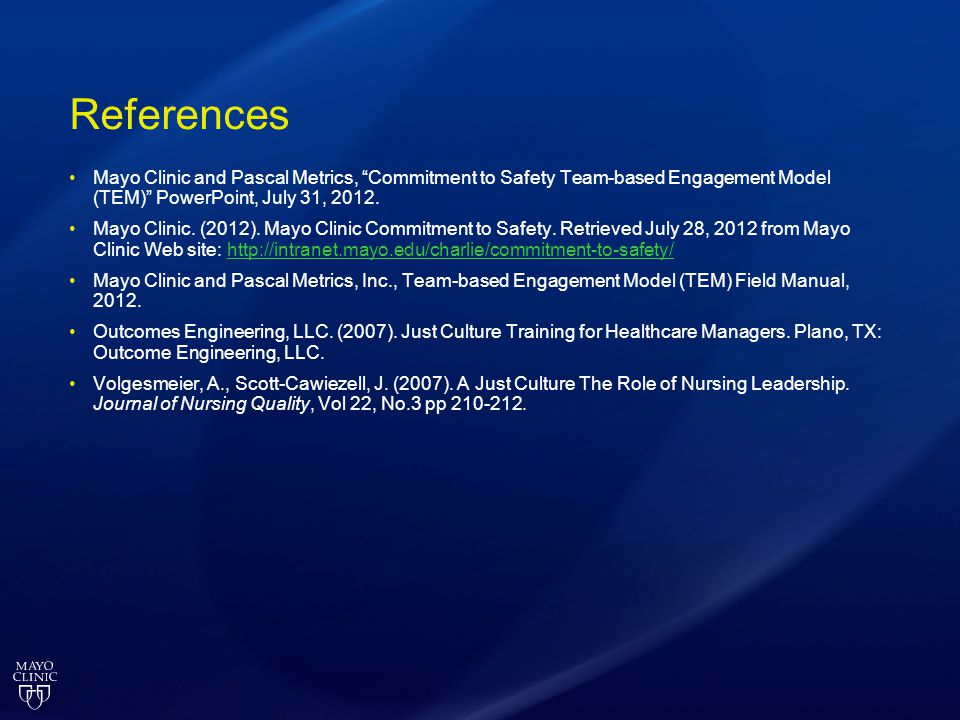 References Mayo Clinic and Pascal Metrics, Commitment to Safety Team-based Engagement Model (TEM) PowerPoint, July 31, 2012.