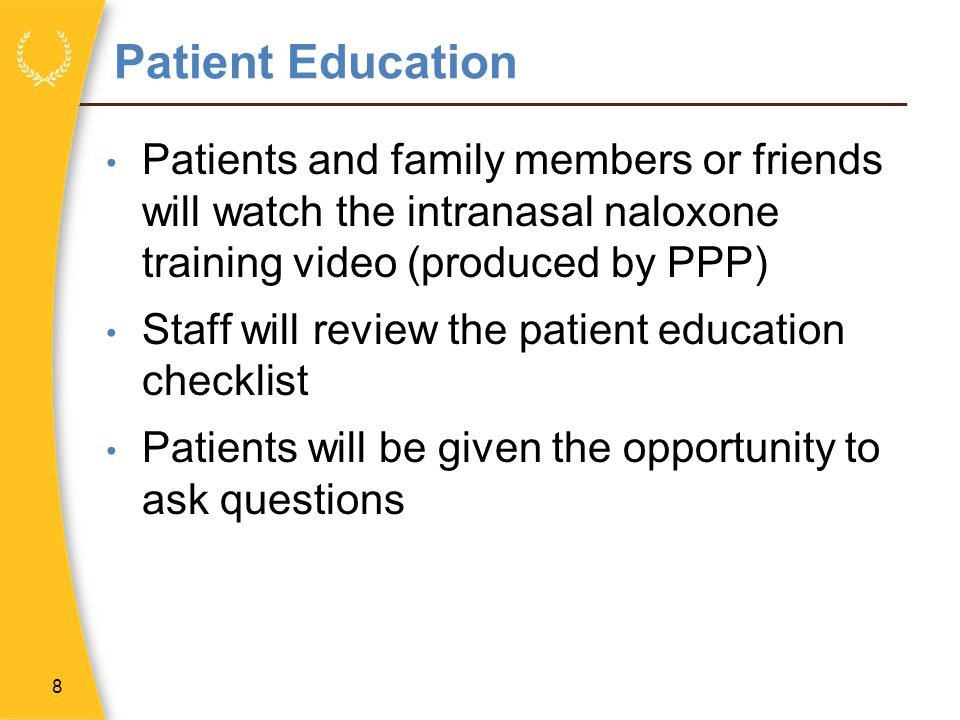 Patient Education Patients and family members or friends will watch the intranasal naloxone training video (produced by PPP)