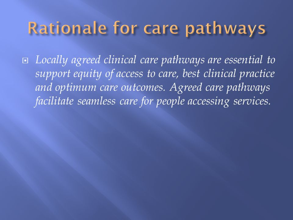Rationale for care pathways