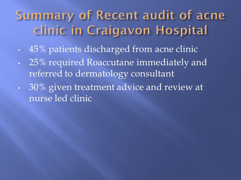 Summary of Recent audit of acne clinic in Craigavon Hospital