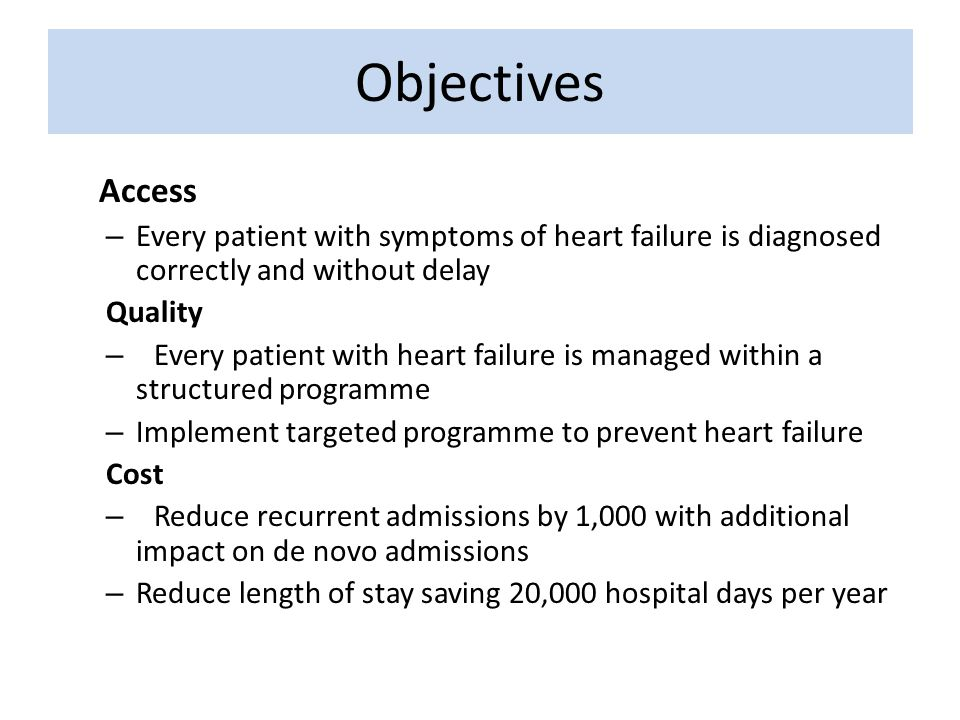 Objectives Access. Every patient with symptoms of heart failure is diagnosed correctly and without delay.