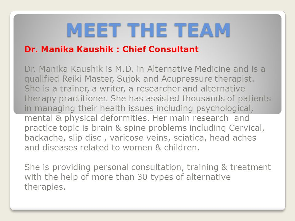 MEET THE TEAM Dr. Manika Kaushik : Chief Consultant