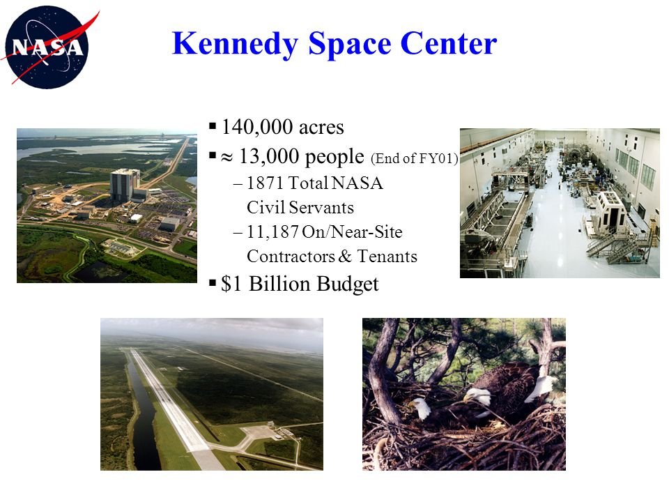 Kennedy Space Center 140,000 acres  13,000 people (End of FY01)