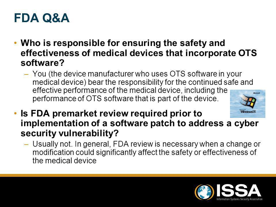FDA Q&A Who is responsible for ensuring the safety and effectiveness of medical devices that incorporate OTS software
