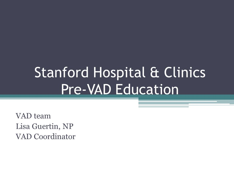 Stanford Hospital & Clinics Pre-VAD Education