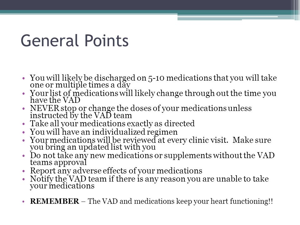 General Points You will likely be discharged on 5-10 medications that you will take one or multiple times a day.