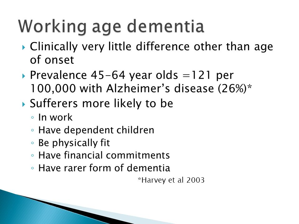 Working age dementia Clinically very little difference other than age of onset.