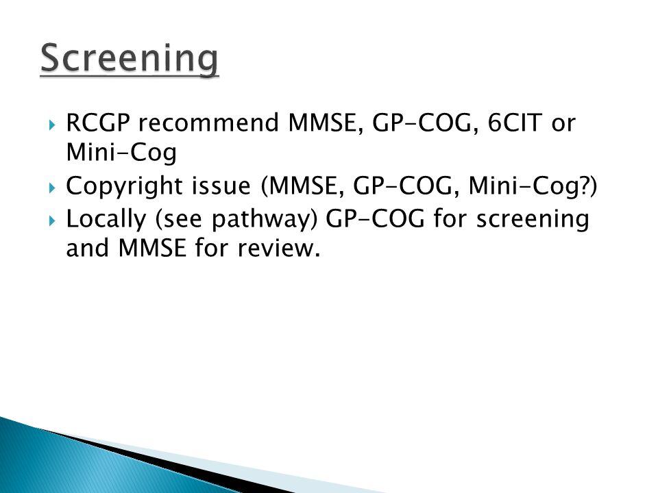 Screening RCGP recommend MMSE, GP-COG, 6CIT or Mini-Cog