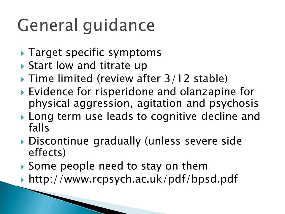 General guidance Target specific symptoms Start low and titrate up