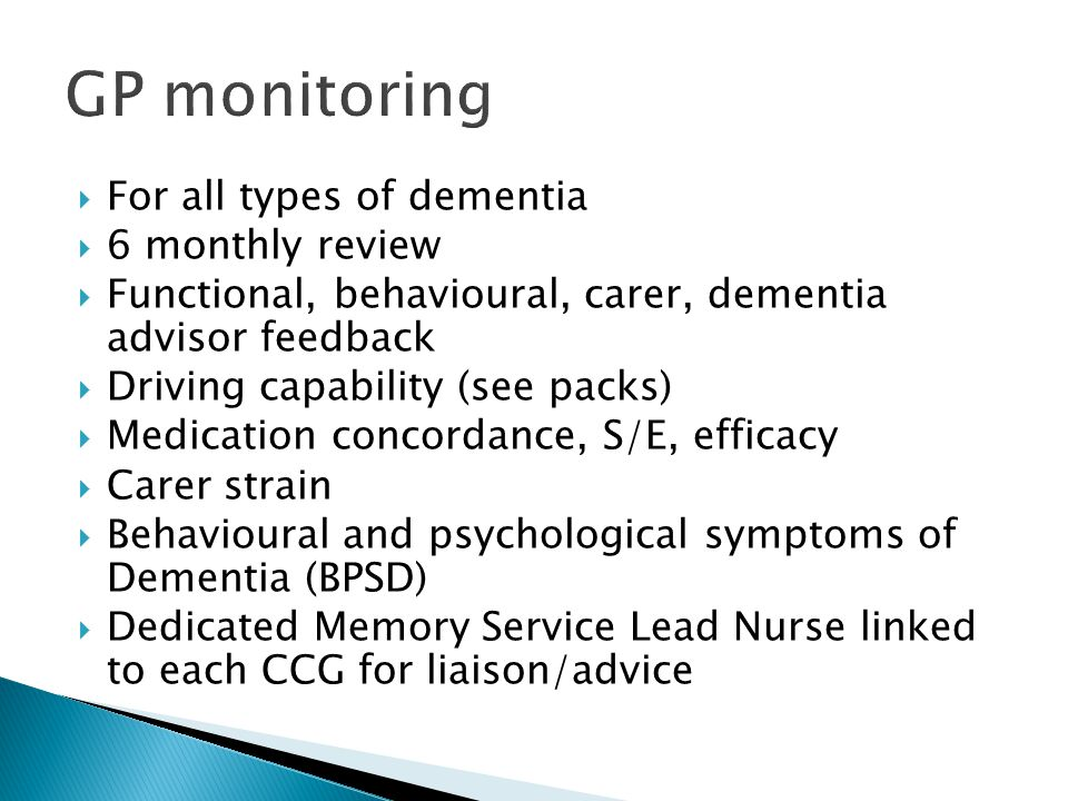 GP monitoring For all types of dementia 6 monthly review