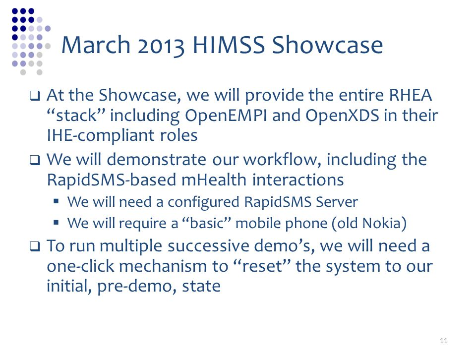 March 2013 HIMSS Showcase At the Showcase, we will provide the entire RHEA stack including OpenEMPI and OpenXDS in their IHE-compliant roles.