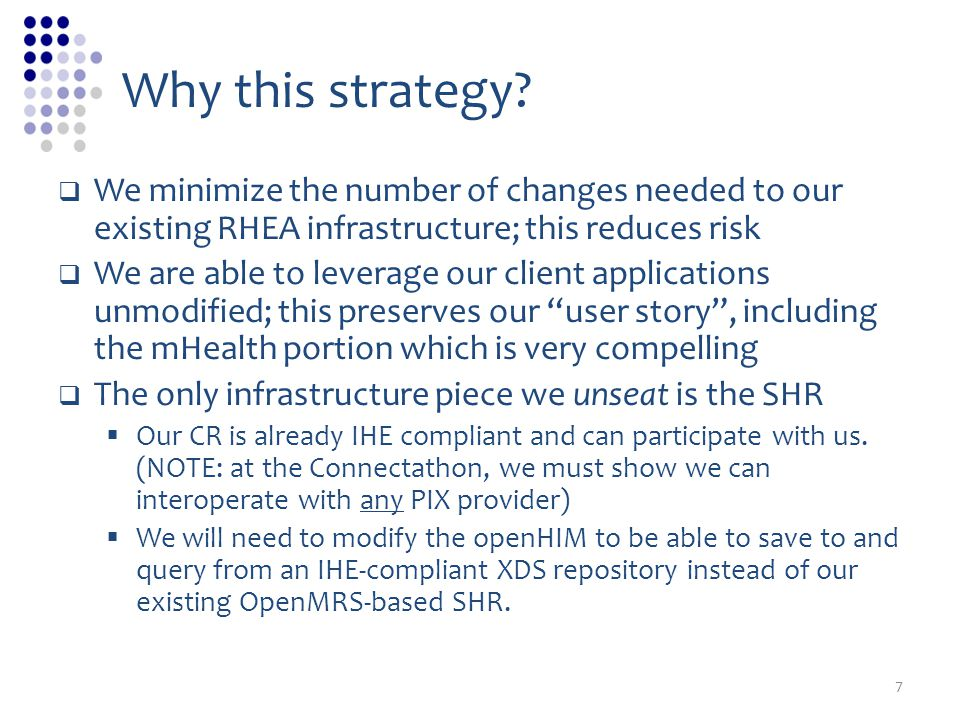 Why this strategy We minimize the number of changes needed to our existing RHEA infrastructure; this reduces risk.