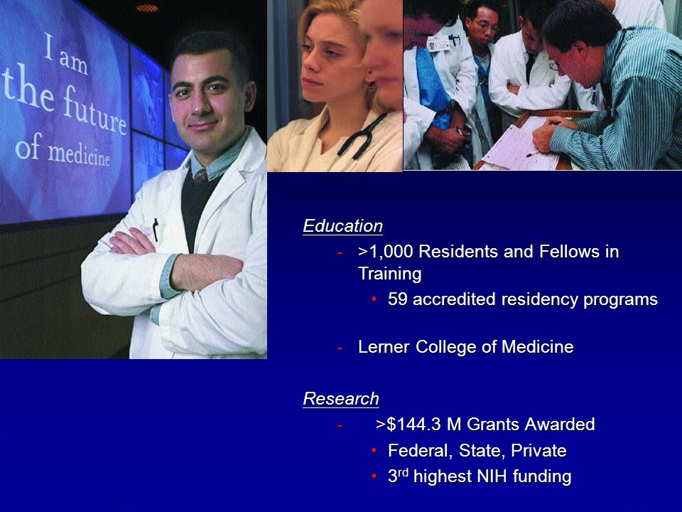 Education >1,000 Residents and Fellows in Training. 59 accredited residency programs. Lerner College of Medicine.