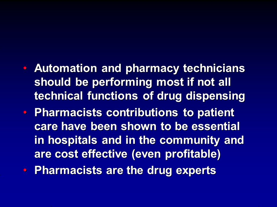 Automation and pharmacy technicians should be performing most if not all technical functions of drug dispensing