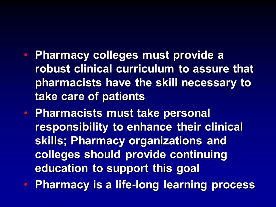 Pharmacy colleges must provide a robust clinical curriculum to assure that pharmacists have the skill necessary to take care of patients