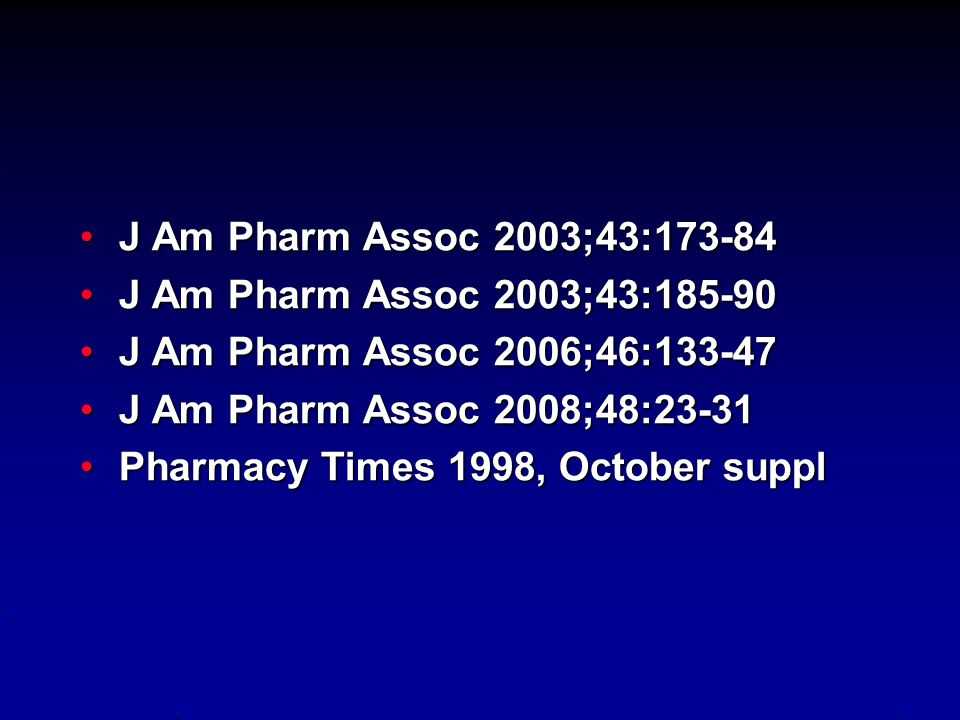 J Am Pharm Assoc 2003;43:173-84 J Am Pharm Assoc 2003;43:185-90. J Am Pharm Assoc 2006;46:133-47. J Am Pharm Assoc 2008;48:23-31.