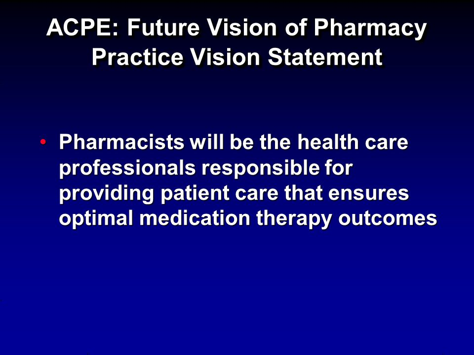 ACPE: Future Vision of Pharmacy Practice Vision Statement