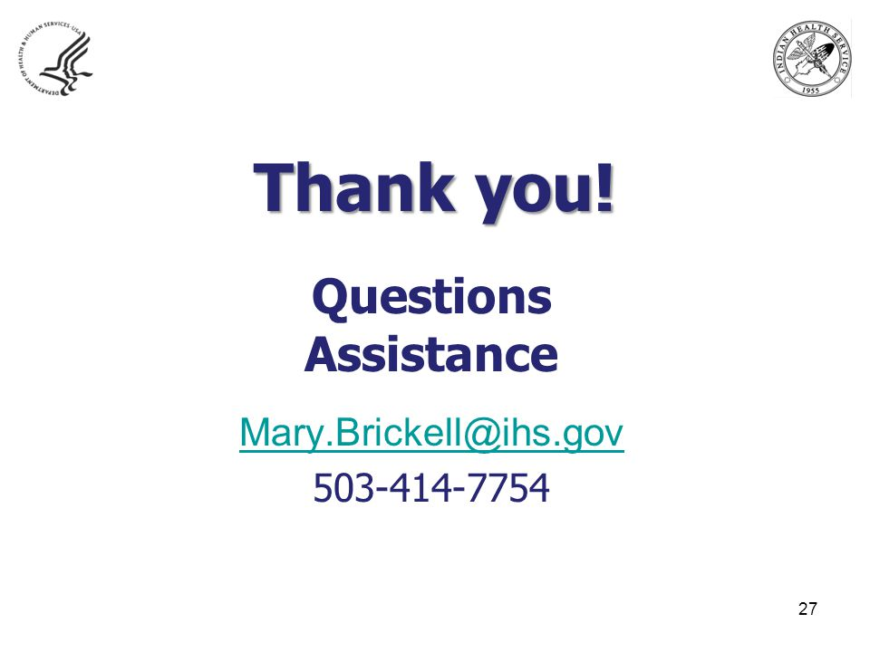 Thank you! Questions Assistance Mary.Brickell@ihs.gov 503-414-7754