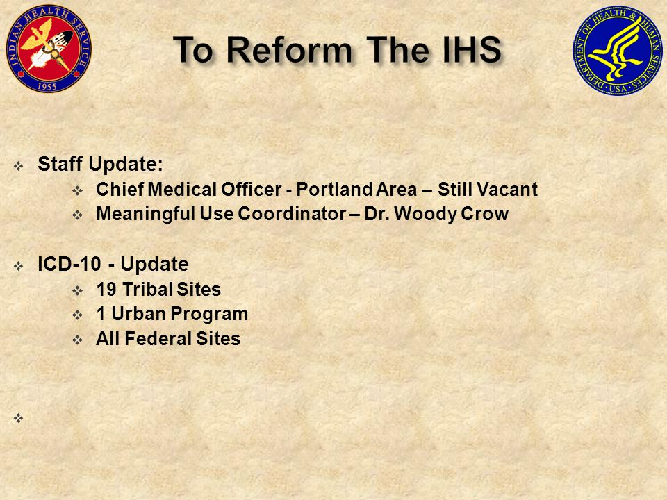 To Reform The IHS Staff Update: ICD-10 - Update