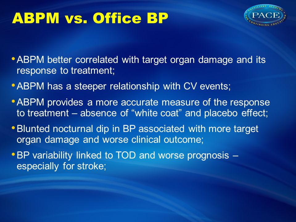 ABPM vs. Office BP ABPM better correlated with target organ damage and its response to treatment; ABPM has a steeper relationship with CV events;