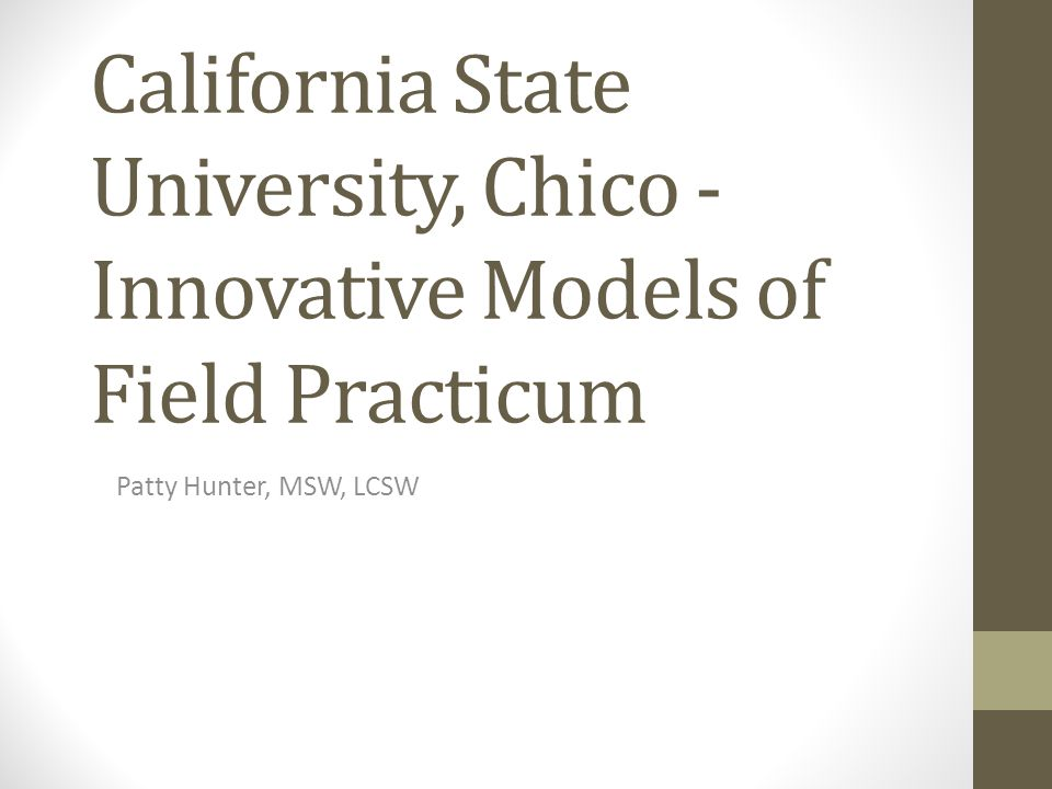 California State University, Chico -Innovative Models of Field Practicum