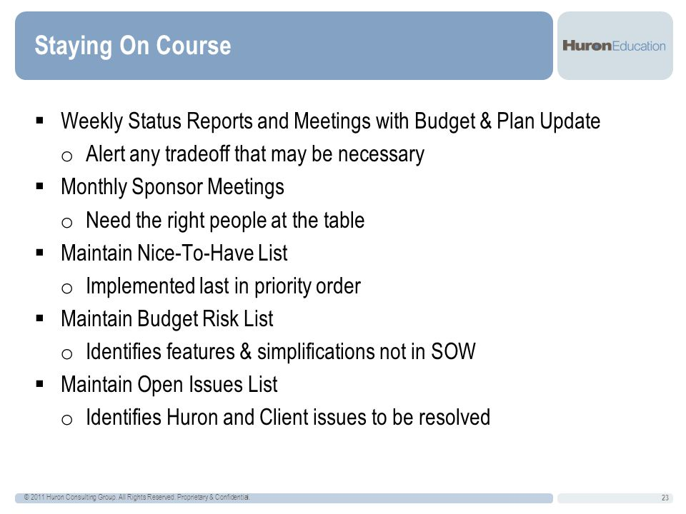 Staying On Course Weekly Status Reports and Meetings with Budget & Plan Update. Alert any tradeoff that may be necessary.