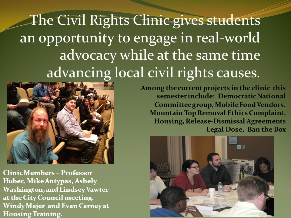 The Civil Rights Clinic gives students an opportunity to engage in real-world advocacy while at the same time advancing local civil rights causes.