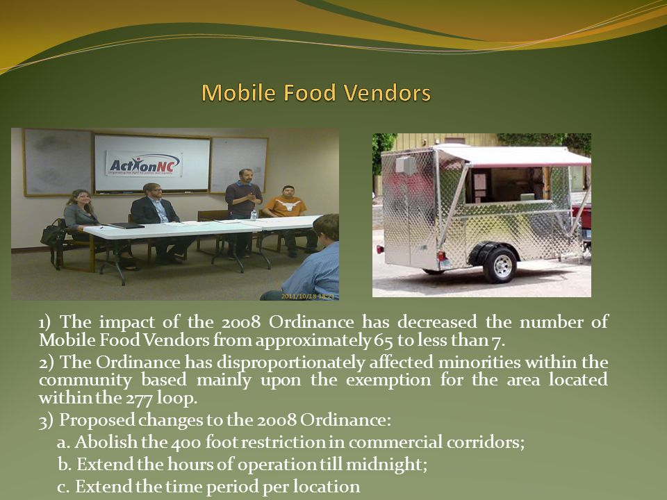 Mobile Food Vendors 1) The impact of the 2008 Ordinance has decreased the number of Mobile Food Vendors from approximately 65 to less than 7.