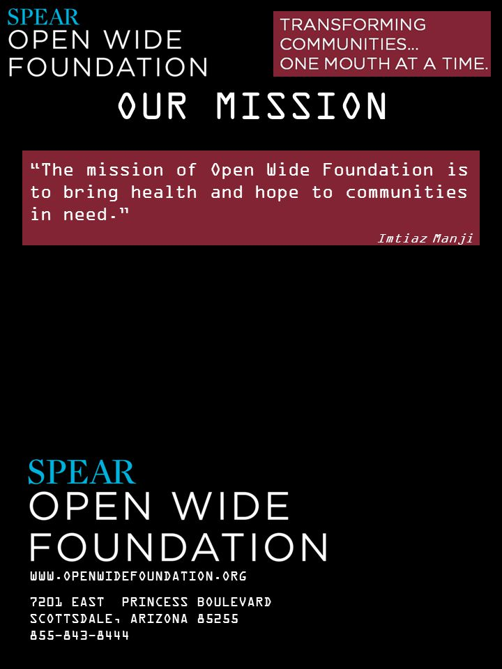 OUR MISSION The mission of Open Wide Foundation is to bring health and hope to communities in need.