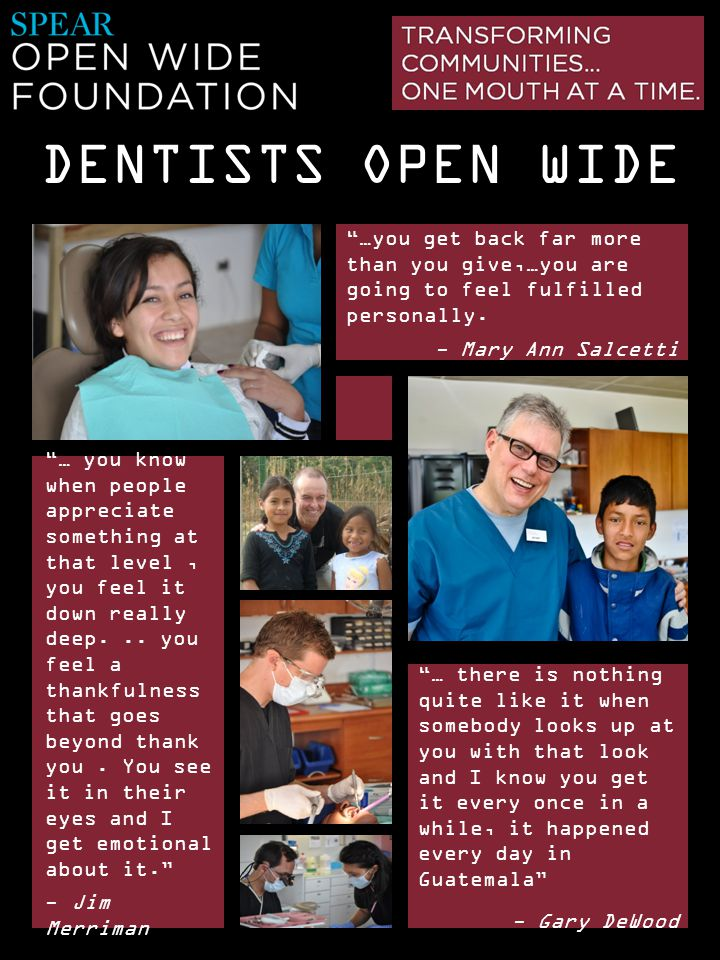 DENTISTS OPEN WIDE …you get back far more than you give,…you are going to feel fulfilled personally.