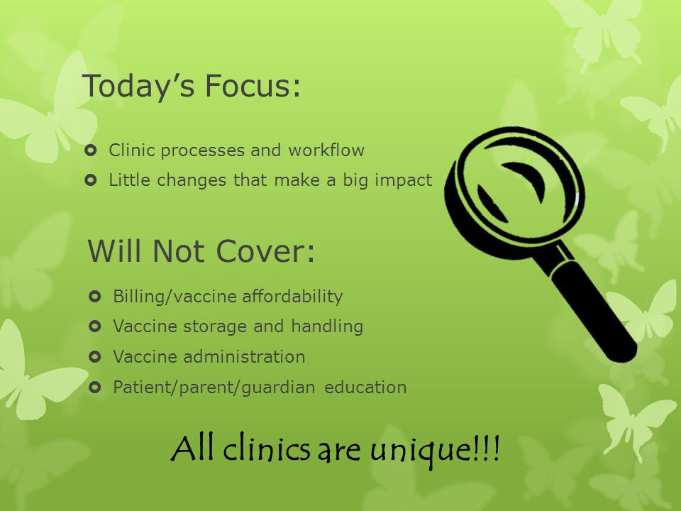 All clinics are unique!!! Today's Focus: Will Not Cover:
