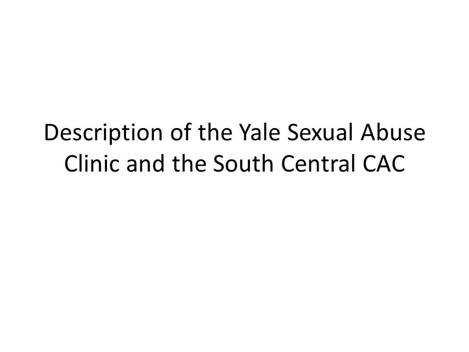 Description of the Yale Sexual Abuse Clinic and the South Central CAC