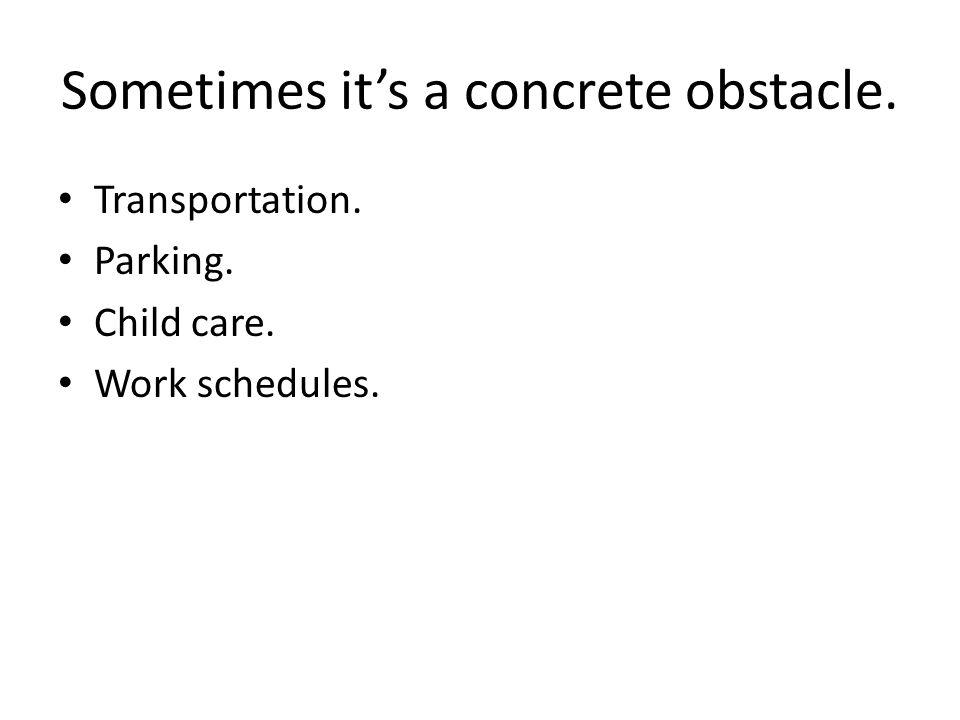 Sometimes it's a concrete obstacle.