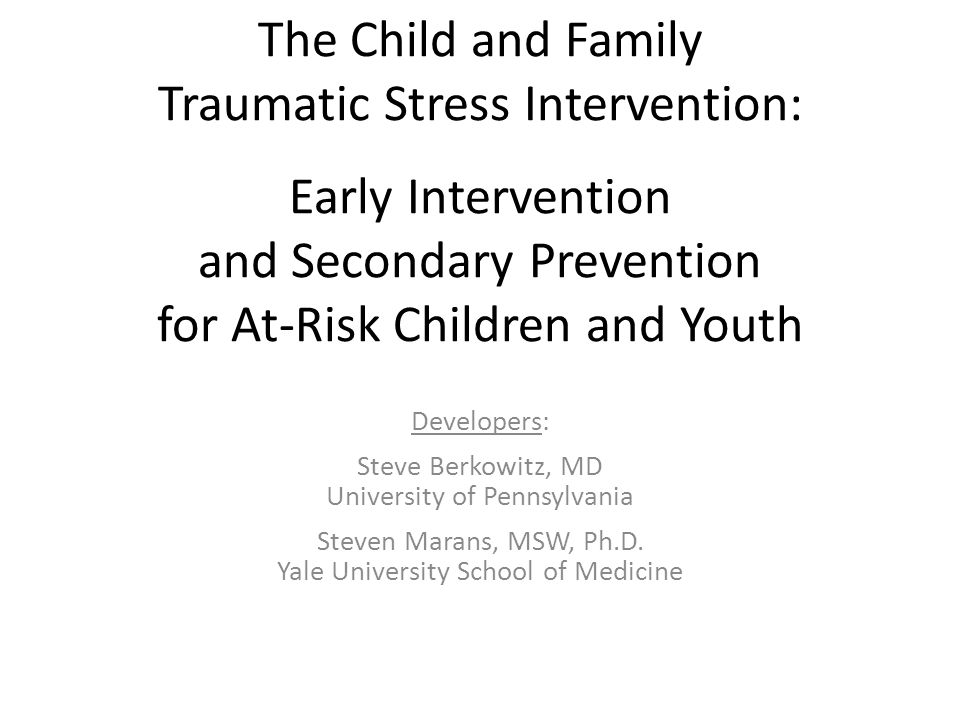 The Child and Family Traumatic Stress Intervention: Early Intervention and Secondary Prevention for At-Risk Children and Youth