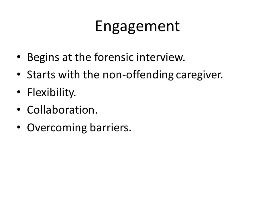 Engagement Begins at the forensic interview.