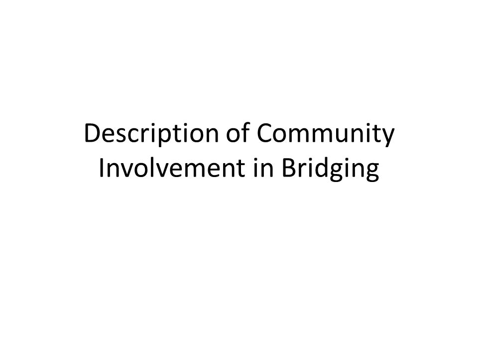 Description of Community Involvement in Bridging